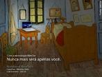 """Nessa propaganda, o publicitário se apropriou da obra """"O Quarto em Arles"""" de Vincent Van Gogh. Foi espelhada a cadeira de frente para a mesa, iluminando o produto, para mostrar ao futuro comprador que com o Notebook ele acessará o mundo e deixará de ser só. Vincent Van Gogh (Zundert, 30 de Março de 1853 — Auvers-sur-Oise, 29 de Julho de 1890). Pintor holandês, considerado o maior de todos os tempos desde Rembrandt, apesar de durante a sua vida ter sido marginalizado pela sociedade. Veja também o vídeo Arte na Publicidade I, II, III."""